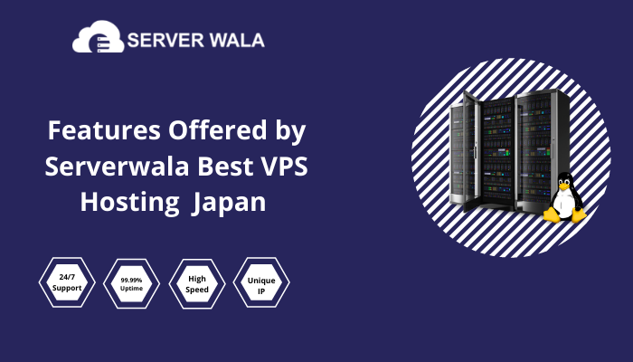 Features Offered by Serverwala VPS Hosting Japan