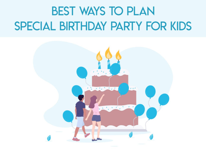 best ways to plan special birthday party for kids