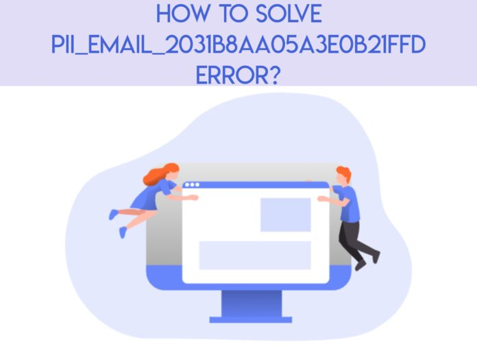 How To Solve [pii_email_2031b8aa05a3e0b21ffd] Error?