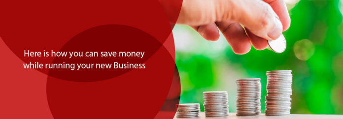 Here Is How You Can Save Money While Running Your New Business